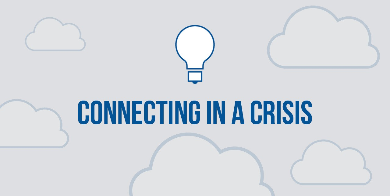 Connecting in a Crisis